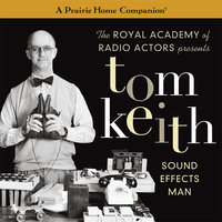 Tom Keith: Sound Effects Man (A Prairie Home Companion) - Garrison Keillor