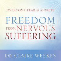 Freedom from Nervous Suffering - Dr. Claire Weekes