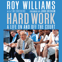 Hard Work: A Life On and Off the Court - Tim Crothers,Roy Williams