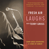 Fresh Air: Laughs: Terry Gross Interviews 21 Stars of Comedy - Terry Gross