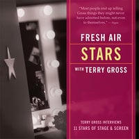 Fresh Air: Stars: Terry Gross Interviews 11 Stars of Stage and Screen - Terry Gross