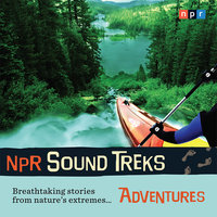 NPR Sound Treks: Adventures: Breathtaking Stories from Nature's Extremes - NPR
