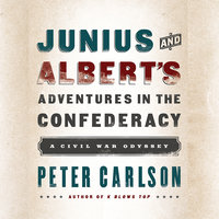 Junius and Albert's Adventures in the Confederacy: A Civil War Odyssey - Peter Carlson