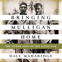 Bringing Mulligan Home: The Other Side of the Good War - Dale Maharidge