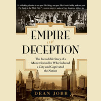 Empire of Deception: The Incredible Story of a Master Swindler Who Seduced a City and Captivated the Nation - Dean Jobb
