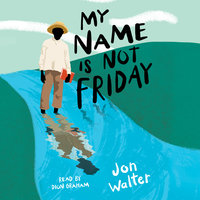My Name is Not Friday - Jon Walter