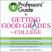 Professors' Guide (TM) to Getting Good Grades in College - Dr. Lynn F. Jacobs,Jeremy S. Hyman