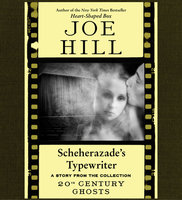 Scheherazade's Typewriter - Joe Hill