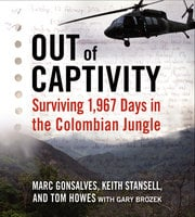 Out of Captivity - Tom Howes,Marc Gonsalves,Keith Stansell,Gary Brozek
