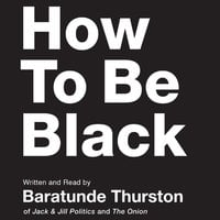 How to Be Black - Baratunde Thurston