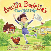 Amelia Bedelia's First Field Trip - Herman Parish