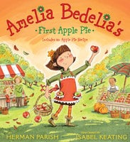 Amelia Bedelia's First Apple Pie - Herman Parish