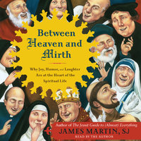Between Heaven and Mirth - James Martin