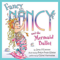 Fancy Nancy and the Mermaid Ballet - Jane O'Connor