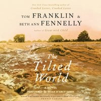 The Tilted World - Tom Franklin,Beth Ann Fennelly