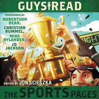 Guys Read: The Sports Pages - Dan Gutman, Gordon Korman, Mike Lupica, Jacqueline Woodson, Tim Green, Chris Rylander, Jon Scieszka, Anne Ursu, Joseph Bruchac