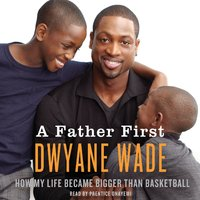 A Father First - Dwyane Wade