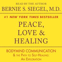 Peace, Love and Healing - Bernie S. Siegel