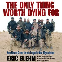 The Only Thing Worth Dying For - Eric Blehm
