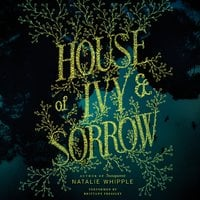 House of Ivy & Sorrow - Natalie Whipple