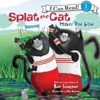 Splat the Cat Makes Dad Glad - Rob Scotton