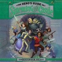 The Hero's Guide to Storming the Castle - Christopher Healy
