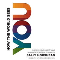 How the World Sees You: Discover Your Highest Value Through the Science of Fascination - Sally Hogshead