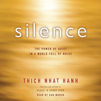 Silence: The Power of Quiet in a World Full of Noise - Thich Nhat Hanh