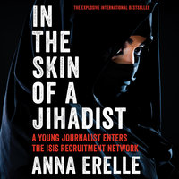 In the Skin of a Jihadist: A Young Journalist Enters the ISIS Recruitment Network - Anna Erelle,Erin Potter