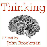 Thinking: The New Science of Decision-Making, Problem-Solving, and Prediction - John Brockman