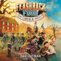 The Flashback Four #1: The Lincoln Project - Dan Gutman