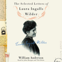 The Selected Letters of Laura Ingalls Wilder - Laura Ingalls Wilder, William Anderson