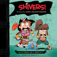 Shivers!: The Pirate Who's Back in Bunny Slippers - Connor White,Annabeth Bondor-Stone
