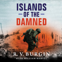 Islands of the Damned: A Marine at War in the Pacific - R.V. Burgin,William Marvel