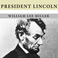 President Lincoln: The Duty of a Statesman - William Lee Miller