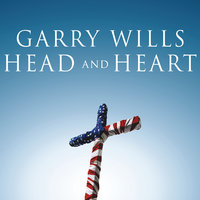 Head and Heart: American Christianities - Garry Wills