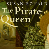 The Pirate Queen: Queen Elizabeth I, Her Pirate Adventurers, and the Dawn of Empire - Susan Ronald