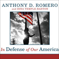 In Defense of Our America: The Fight for Civil Liberties in the Age of Terror - Dina Temple-Raston, Anthony D. Romero