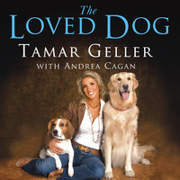 The Loved Dog: The Playful, Nonaggressive Way to Teach Your Dog Good Behavior - Tamar Geller,Andrea Cagan