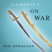 Clausewitz's On War: A Biography - Hew Strachan