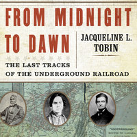From Midnight to Dawn: The Last Tracks of the Underground Railroad - Hettie Jones,Jacqueline L. Tobin