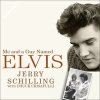 Me and a Guy Named Elvis: My Lifelong Friendship with Elvis Presley - Chuck Crisafulli,Jerry Schilling