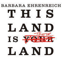 This Land Is Their Land: Reports from a Divided Nation - Barbara Ehrenreich
