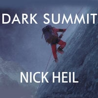 Dark Summit: The True Story of Everest's Most Controversial Season - Nick Heil
