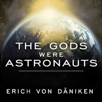 The Gods Were Astronauts: Evidence of the True Identities of the Old 'Gods' - Erich von Däniken