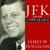 JFK and the Unspeakable: Why He Died and Why It Matters - James W. Douglass