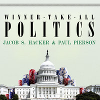 Winner-Take-All Politics: How Washington Made the Rich Richer – and Turned Its Back on the Middle Class - Paul Pierson,Jacob S. Hacker