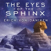 The Eyes of the Sphinx: The Newest Evidence of Extraterrestrial Contact in Ancient Egypt - Erich von Däniken