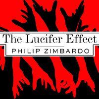 The Lucifer Effect: Understanding How Good People Turn Evil - Philip Zimbardo