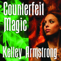 Counterfeit Magic - Kelley Armstrong